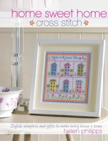 Home Sweet Home Cross Stitch : Stylish Samplers and Gifts to Give Your Home a Hug, Paperback Book