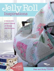 Jelly Roll Inspirations : 12 Winning Quilts from the International Competition and How to Make Them, Paperback Book