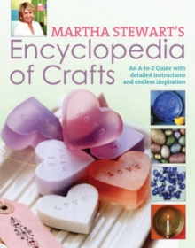 Encyclopedia of Crafts : An A - Z Guide with Detailed Instructions and Endless Inspiration, Hardback