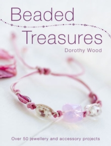 Beaded Treasures : Over 50 Jewellery and Accessory Projects, Paperback Book