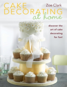 Cake Decorating at Home : Discover the Art of Cake Decorating for Fun!, Paperback