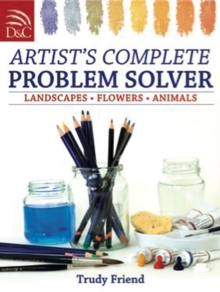 Artist's Complete Problem Solver : Landscapes, Flowers, Animals, Paperback
