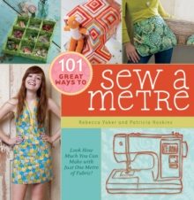 101 Great Ways to Sew a Metre : Look How Much You Can Make with Just One Metre of Fabric!, Hardback