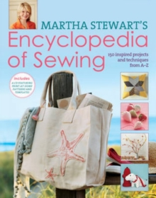 Martha Stewart's Encyclopedia of Sewing and Fabric Crafts : Basic Techniques Plus 150 Inspired Projects, Hardback