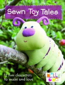 Sewn Toy Tales : 12 Fun Characters to Make and Love, Paperback