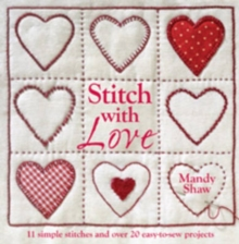 Stitch with Love : 11 Simple Stitches and Over 20 Easy-to-Sew Projects, Paperback