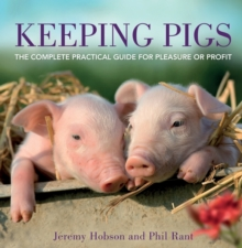 Keeping Pigs : The Complete Practical Guide for Pleasure or Profit, Paperback