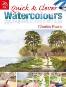 Quick and Clever Watercolours : Step-by-Step Projects for Spectacular Results, Paperback