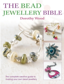 The Bead Jewelry Bible : The Complete Creative Guide to Making Your Own Bead Jewelry, Paperback