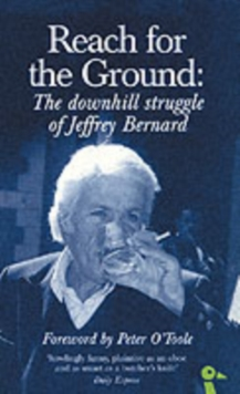 Reach for the Ground : The Downhill Struggle of Jeffrey Bernard, Paperback