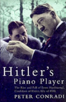 Hitler's Piano Player : The Rise and Fall of Ernst Hanfstaengl, Paperback Book