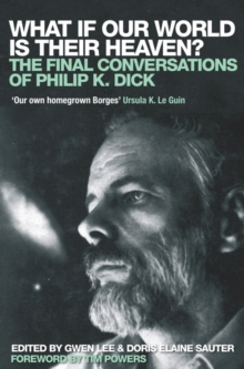 What If Our World is Their Heaven? : The Final Conversations of Philip K. Dick, Paperback
