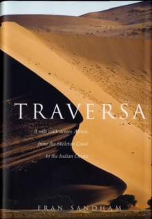 Traversa : A Solo Walk Across Africa, from the Skeleton Coast to the Indian Ocean, Hardback