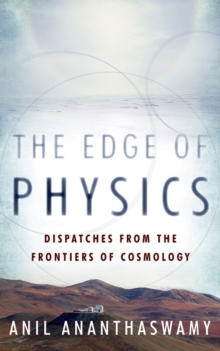 The Edge of Physics : Dispatches from the Frontiers of Cosmology, Hardback