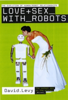 Love and Sex with Robots : The Evolution of Human-robot Relationships, Paperback