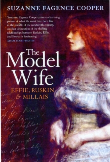The Model Wife : Effie, Ruskin and Millais, Hardback Book