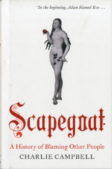 Scapegoat : A History of Blaming Other People, Hardback