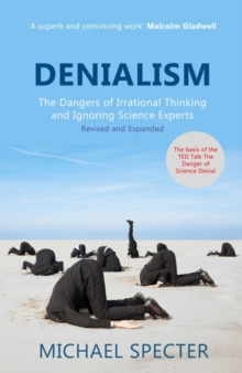 Denialism : How Irrational Thinking Hinders Scientific Progress, Harms the Planet, and Threatens Our Lives, Paperback