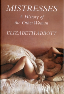 Mistresses : A History of the Other Woman, Hardback