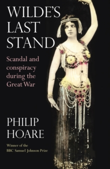 Wilde's Last Stand : Scandal, Decadence and Conspiracy During the Great War, Paperback