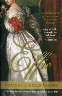 Effie : The Passionate Lives of Effie Gray, Ruskin and Millais, Paperback