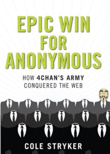 Epic Win For Anonymous : How 4Chan's Army Conquered the Web, Hardback