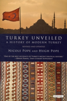 Turkey Unveiled : A History of Modern Turkey, Paperback