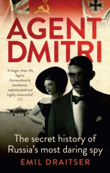 Agent Dmitri : The Remarkable Rise and Fall of the KGB's Most Daring Operative, Paperback
