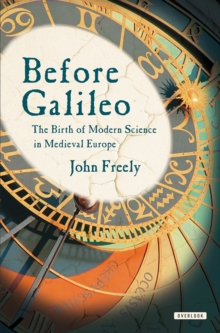 Before Galileo : The Birth of Modern Science in Medieval Europe, Hardback