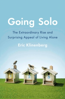 Going Solo : The Extraordinary Rise and Surprising Appeal of Living Alone, Hardback
