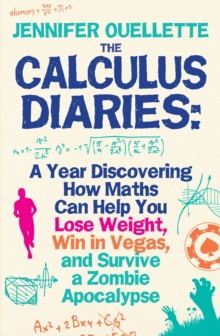 The Calculus Diaries : A Year Discovering How Maths Can Help You Lose Weight, Win in Vegas, and Survive a Zombie Apocalypse, Paperback Book