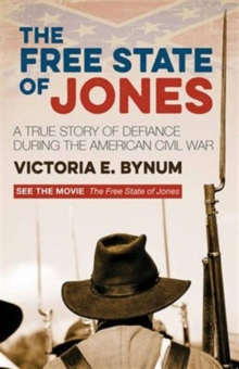 The Free State of Jones : A True Story of Defiance During the American Civil War, Paperback