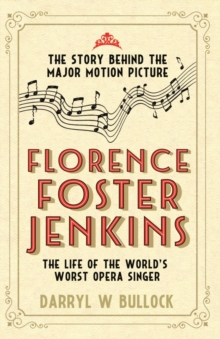 Florence Foster Jenkins : The Life of the World's Worst Opera Singer, Paperback
