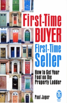 First-time Buyer: First-time Seller : How to Get Your Foot on the Property Ladder, Paperback