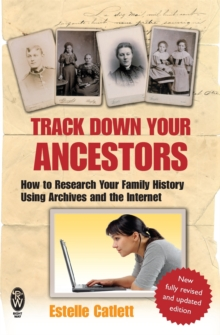 Track Down Your Ancestors : How to Research Your Family History Using Archives and the Internet, Paperback