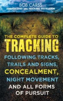 The Complete Guide to Tracking : Following Tracks, Trails and Signs, Concealment, Night Movement and All Forms of Pursuit, Paperback