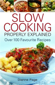 Slow Cooking Properly Explained : Over 100 Favourite Recipes, Paperback