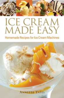 Ice Cream Made Easy : Homemade Recipes for Ice Cream Machines, Paperback