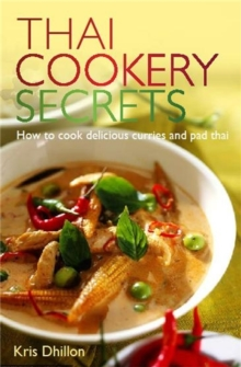 Thai Cookery Secrets : How to Cook Delicious Curries and Pad Thai, Paperback