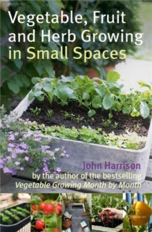 Vegetable, Fruit and Herb Growing in Small Spaces, Paperback