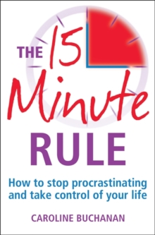 The 15 Minute Rule : How to Stop Procrastinating and Take Charge of Your Life, Paperback