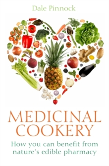 Medicinal Cookery : How You Can Benefit From Nature's Edible Pharmacy, Paperback