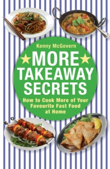 More Takeaway Secrets : How to Cook More of Your Favourite Fast Food at Home, Paperback Book
