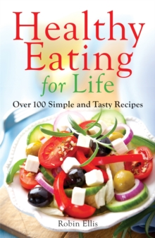 Healthy Eating For Life : Over 100 Simple and Tasty Recipes, Paperback