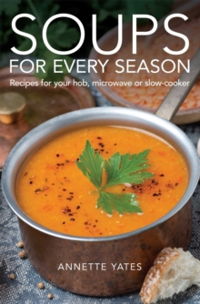 Soups for Every Season : Recipes for Your Hob, Microwave or Slow-Cooker, Paperback