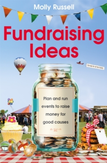 Fundraising Ideas : Plan and Run Events to Raise Money for Good Causes, Paperback Book