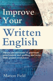 Improve Your Written English : The essentials of grammar, punctuation and spelling, Paperback