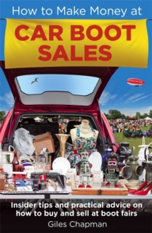 How to Make Money at Car Boot Sales : Insider Tips and Practical Advice on How to Buy and Sell at 'Boot Fairs', Paperback Book