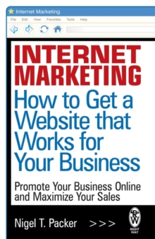 Internet Marketing : How to Get a Website That Works for Your Business, Paperback Book
