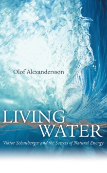 Living Water : Viktor Schauberger and the Secrets of Natural Energy, Paperback